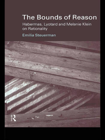 The Bounds of Reason Habermas, Lyotard and Melanie Klein on Rationality book cover