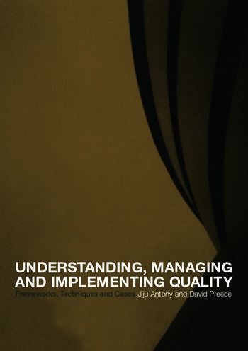 Understanding, Managing and Implementing Quality Frameworks, Techniques and Cases book cover