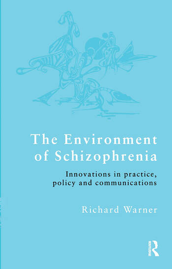The Environment of Schizophrenia Innovations in Practice, Policy and Communications book cover