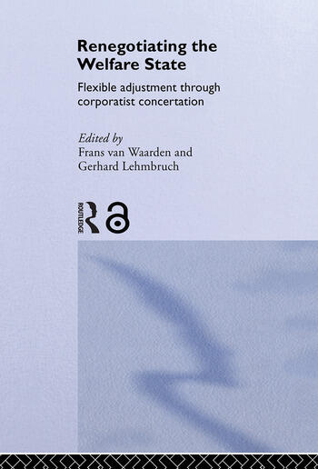 Renegotiating the Welfare State Flexible Adjustment through Corporatist Concertation book cover