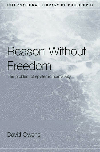 Reason Without Freedom The Problem of Epistemic Normativity book cover