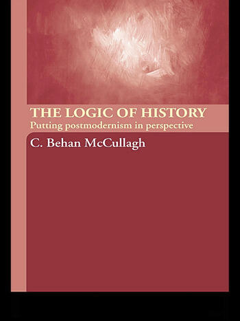 The Logic of History Putting Postmodernism in Perspective book cover