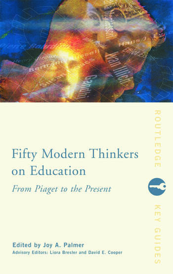 Fifty Modern Thinkers on Education From Piaget to the Present Day book cover