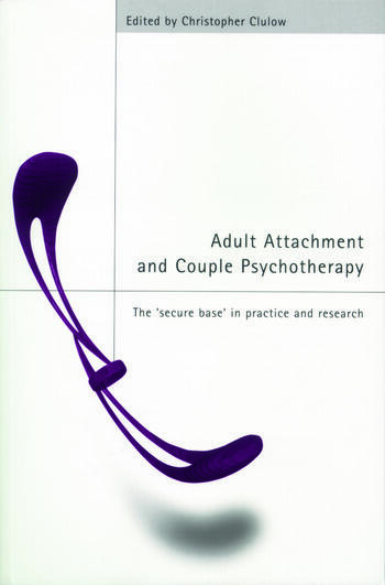 Adult Attachment and Couple Psychotherapy The 'Secure Base' in Practice and Research book cover