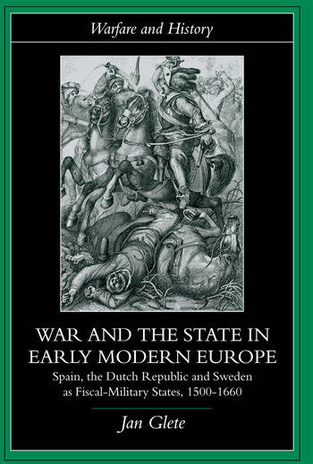 War and the State in Early Modern Europe Spain, the Dutch Republic and Sweden as Fiscal-Military States book cover
