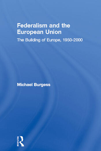 Federalism and the European Union The Building of Europe, 1950-2000 book cover