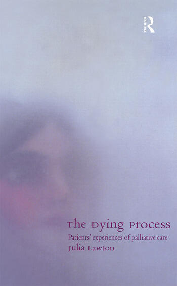 The Dying Process Patients' Experiences of Palliative Care book cover