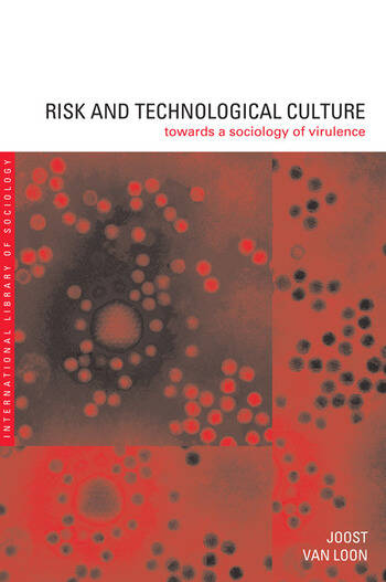 Risk and Technological Culture Towards a Sociology of Virulence book cover