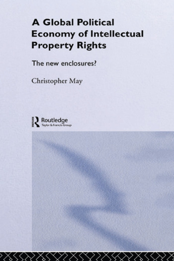 The Global Political Economy of Intellectual Property Rights The New Enclosures? book cover