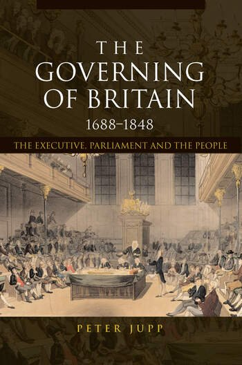 The Governing of Britain, 1688-1848 The Executive, Parliament and the People book cover