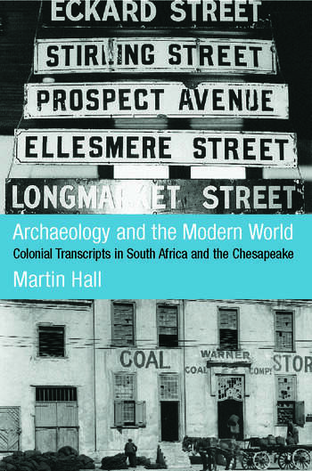Archaeology and the Modern World Colonial Transcripts in South Africa and Chesapeake book cover