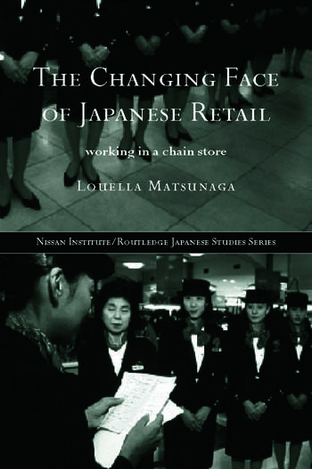 The Changing Face of Japanese Retail Working in a Chain Store book cover