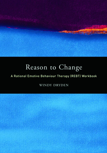 Reason to Change A Rational Emotive Behaviour Therapy (REBT) Workbook book cover