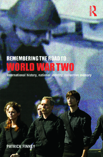 Remembering the Road to World War Two International History, National Identity, Collective Memory book cover