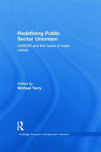 Redefining Public Sector Unionism UNISON and the Future of Trade Unions book cover