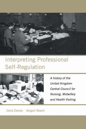 Interpreting Professional Self-Regulation A History of the United Kingdom Central Council for Nursing, Midwifery and Health Visiting book cover