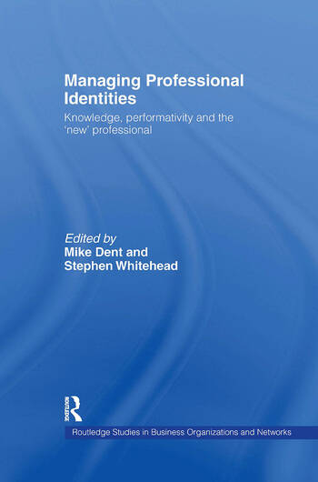 Managing Professional Identities Knowledge, Performativities and the 'New' Professional book cover