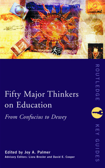 Fifty Major Thinkers on Education From Confucius to Dewey book cover