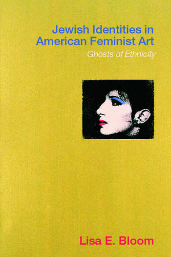 Jewish Identities in American Feminist Art Ghosts of Ethnicity book cover