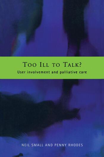 Too Ill to Talk? User Involvement in Palliative Care book cover
