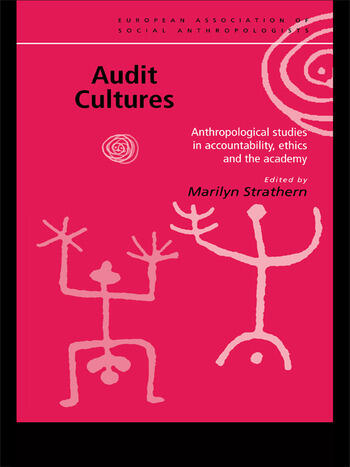 Audit Cultures Anthropological Studies in Accountability, Ethics and the Academy book cover
