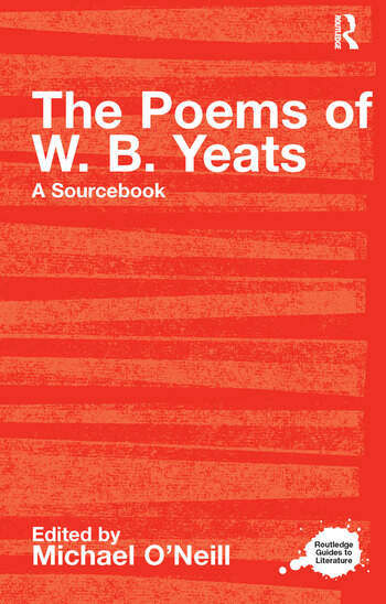 The Poems of W.B. Yeats A Routledge Study Guide and Sourcebook book cover