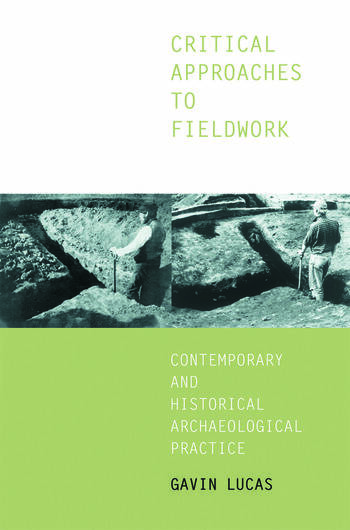 Critical Approaches to Fieldwork Contemporary and Historical Archaeological Practice book cover