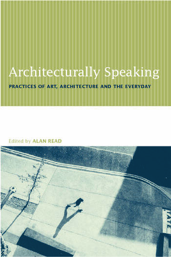 Architecturally Speaking Practices of Art, Architecture and the Everyday book cover