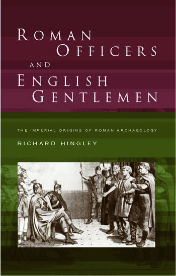 Roman Officers and English Gentlemen The Imperial Origins of Roman Archaeology book cover