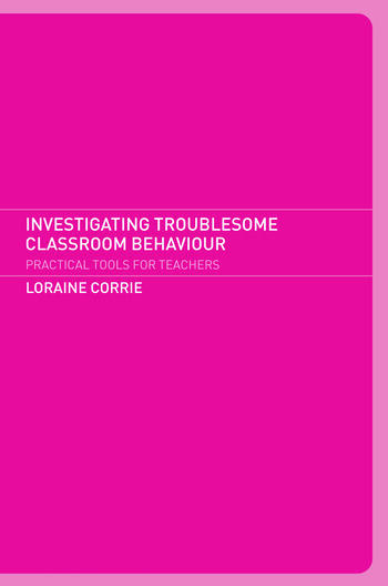 Investigating Troublesome Classroom Behaviours Practical Tools for Teachers book cover