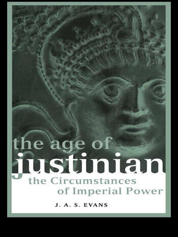 The Age of Justinian The Circumstances of Imperial Power book cover