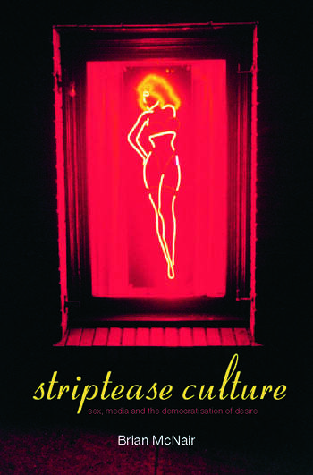 Striptease Culture Sex, Media and the Democratisation of Desire book cover