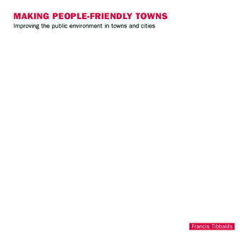 Making People-Friendly Towns Improving the Public Environment in Towns and Cities book cover