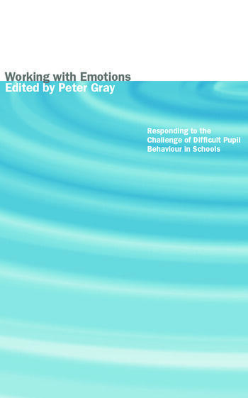 Working with Emotions Responding to the Challenge of Difficult Pupil Behaviour in Schools book cover