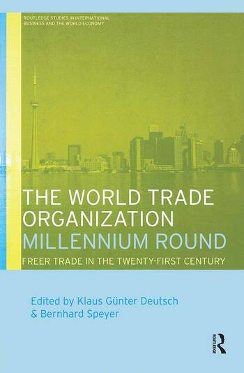 The World Trade Organization Millennium Round Freer Trade in the Twenty First Century book cover