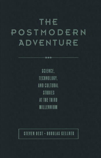 The Postmodern Adventure Science Technology and Cultural Studies at the Third Millennium book cover