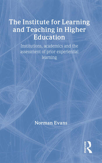 Institute for Learning and Teaching in Higher Education Institutions, academics & assessment of prior experiential learning book cover
