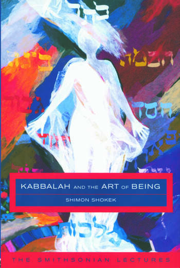 Kabbalah and the Art of Being The Smithsonian Lectures book cover