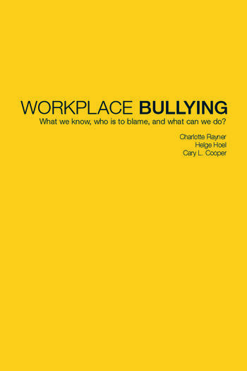 Workplace Bullying What we know, who is to blame and what can we do? book cover