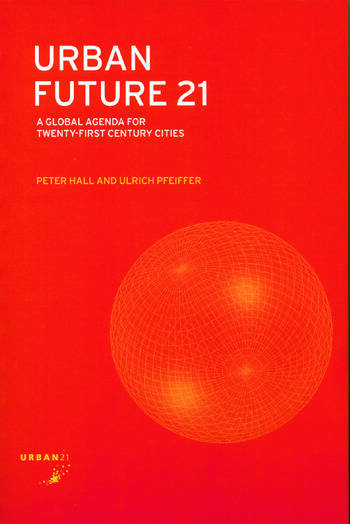 Urban Future 21 A Global Agenda for Twenty-First Century Cities book cover