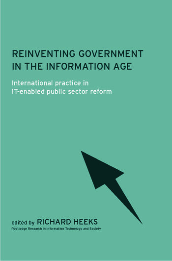 Reinventing Government in the Information Age International Practice in IT-Enabled Public Sector Reform book cover