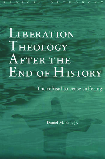 Liberation Theology after the End of History The refusal to cease suffering book cover