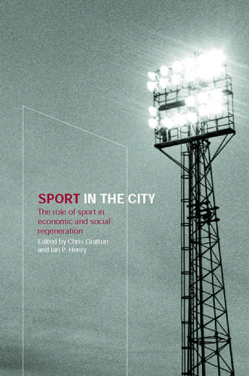Sport in the City The Role of Sport in Economic and Social Regeneration book cover