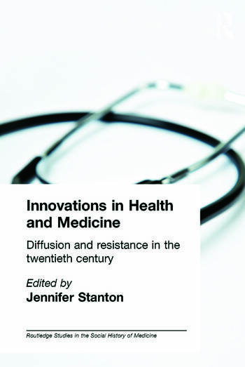 Innovations in Health and Medicine Diffusion and Resistance in the Twentieth Century book cover