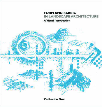 Form and Fabric in Landscape Architecture A Visual Introduction book cover