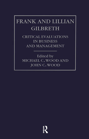 Frank and Lilian Gilbreth Critical Evaluations in Business and Management book cover