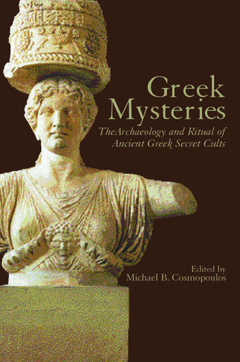 Greek Mysteries The Archaeology of Ancient Greek Secret Cults book cover