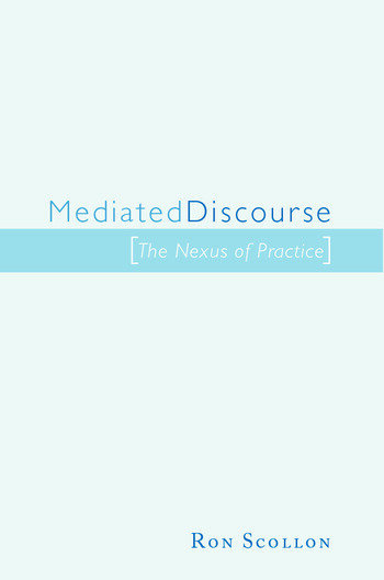 Mediated Discourse The nexus of practice book cover