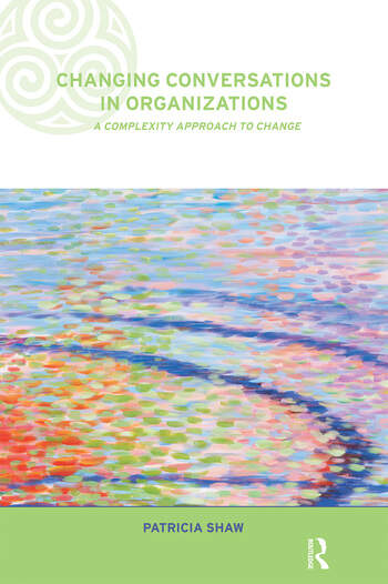 Changing Conversations in Organizations A Complexity Approach to Change book cover