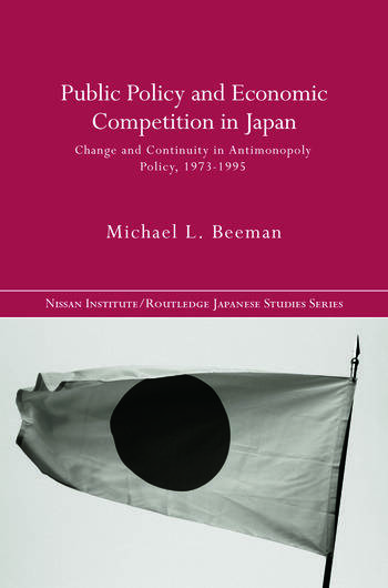 Public Policy and Economic Competition in Japan Change and Continuity in Antimonopoly Policy, 1973-1995 book cover